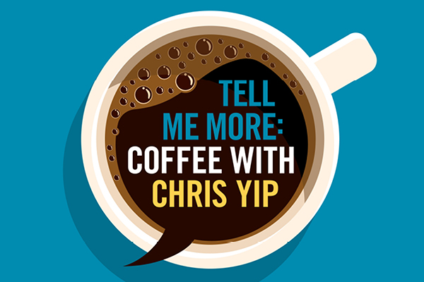 illustration of coffee cup with text inside that says tell me more: coffee with chris yip
